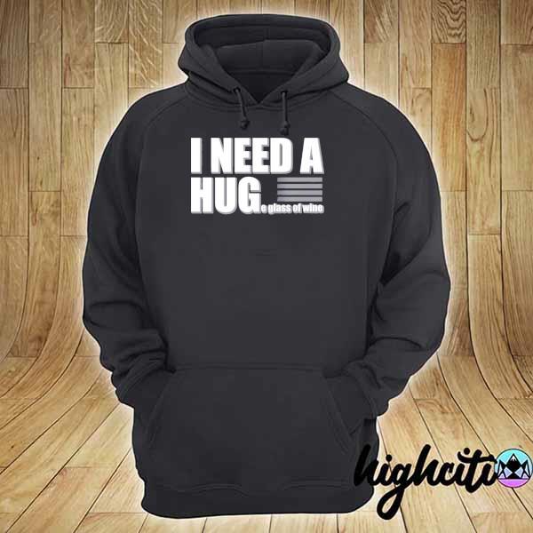 I need a huge glass of wine s hoodie