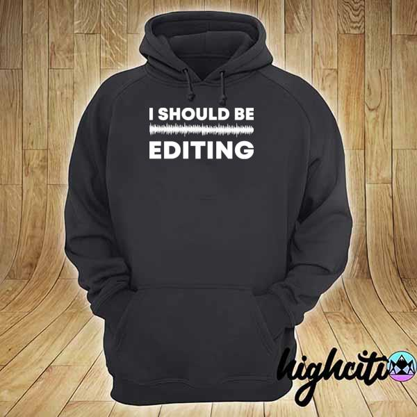 I should be editing s hoodie