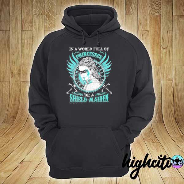 In a world full of princesses be a shield-maiden– shield maiden gifts for women s hoodie