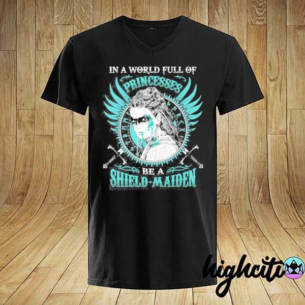 In a world full of princesses be a shield-maiden– shield maiden gifts for women shirt