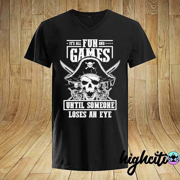 It is all fun and games until someone loses an eye shirt