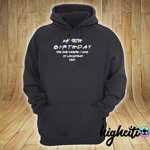 My 18th Birthday the one where I was in lockdown 2021 s hoodie