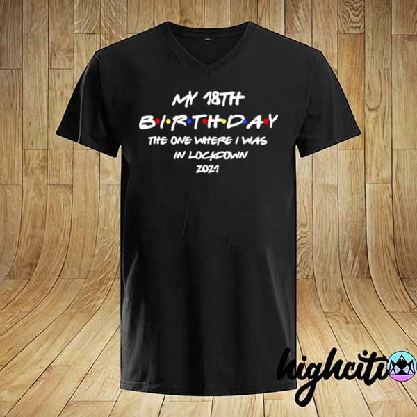 My 18th Birthday the one where I was in lockdown 2021 shirt