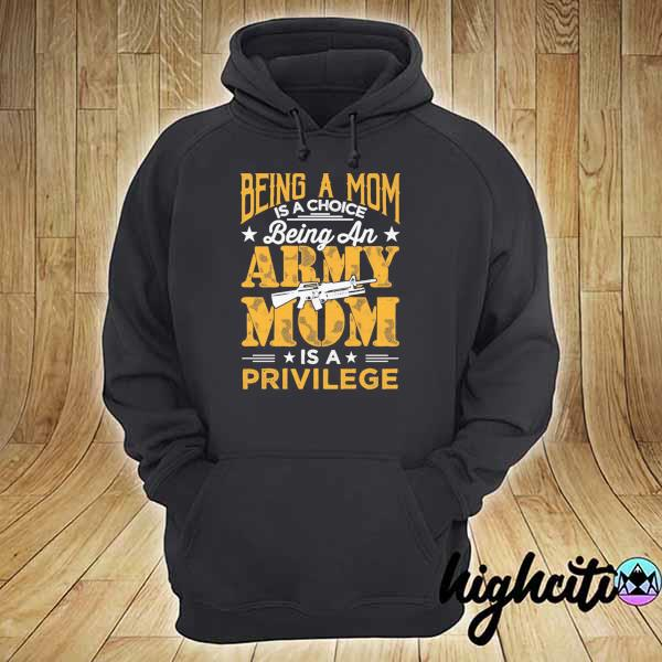 Awesome being a mom is a choice being an army mom is a privilege hoodie