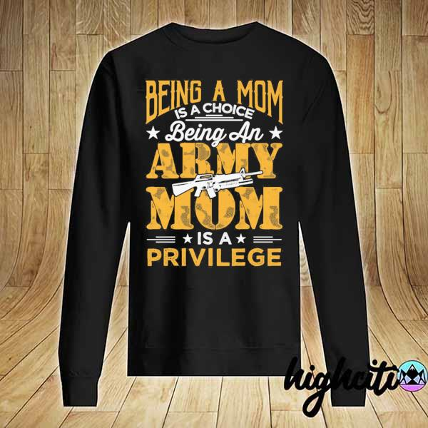 Awesome being a mom is a choice being an army mom is a privilege Sweater