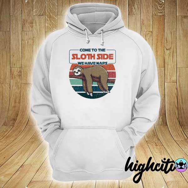 Awesome come to sloth side we have naps vintage retro hoodie