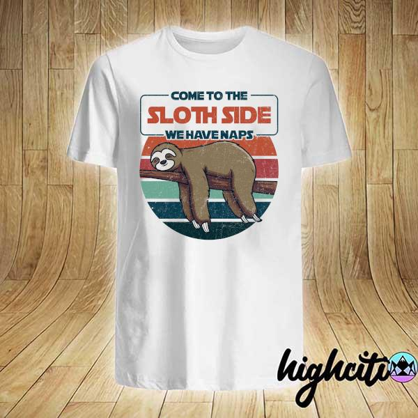 Awesome come to sloth side we have naps vintage retro shirt
