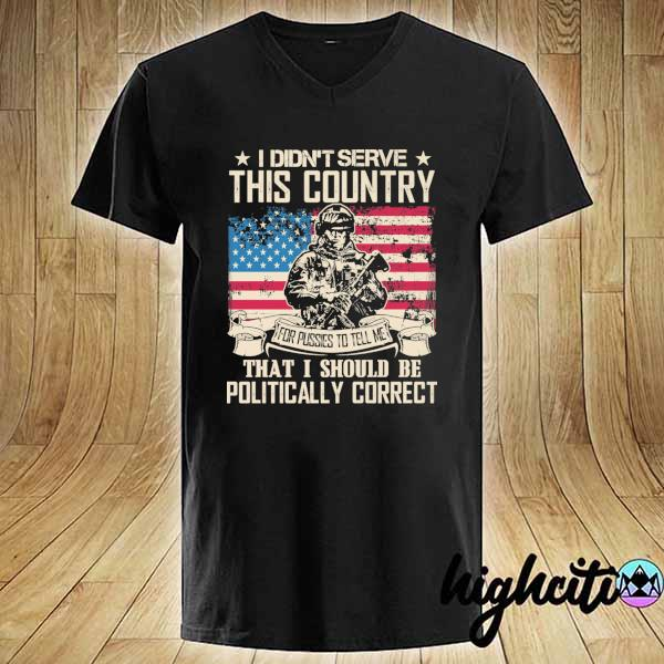 Awesome i didn't serce this country for pusses to tell me that i should be politically correct V-neck