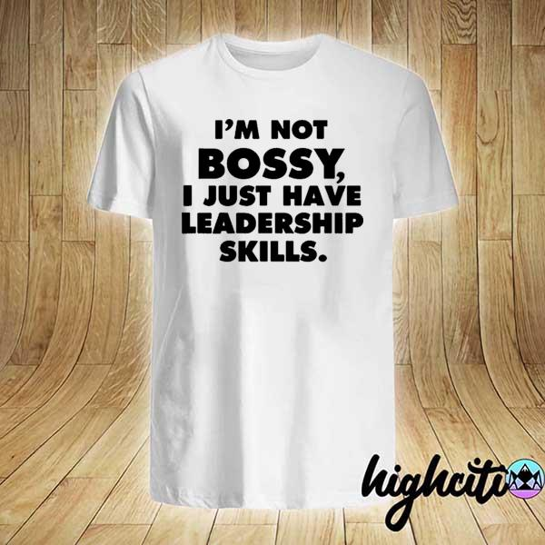 Awesome i'm not bossy i just have leadership skills 2021 shirt