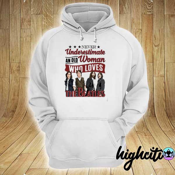 Awesome never underestimate an old woman who loves the beatles hoodie
