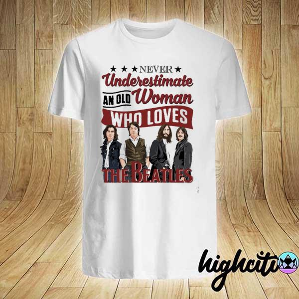 Awesome never underestimate an old woman who loves the beatles shirt