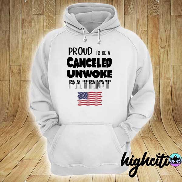 Awesome proud to be canceled unwoke patriot political hoodie