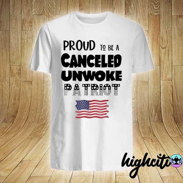 Awesome proud to be canceled unwoke patriot political shirt