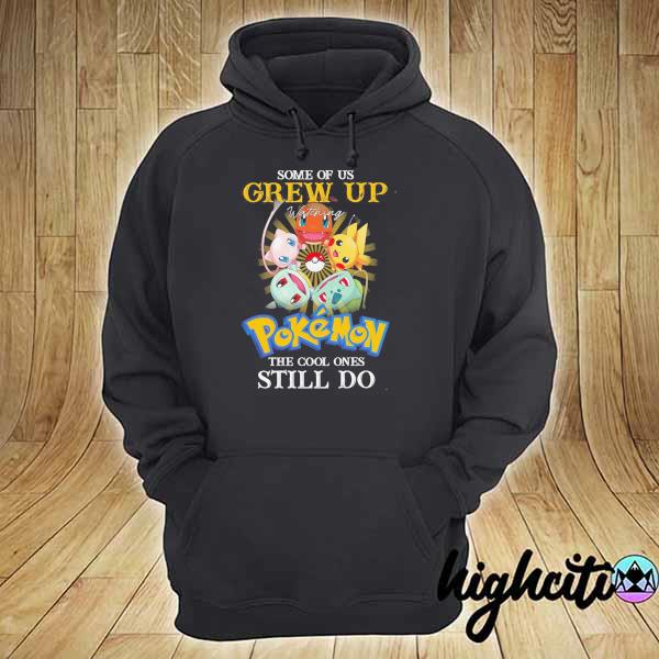 Awesome some of us grew up watching pokemon the cool ones still do hoodie