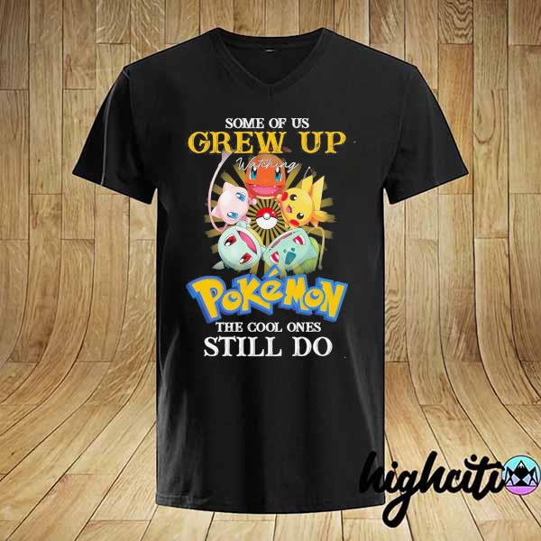 Awesome some of us grew up watching pokemon the cool ones still do shirt