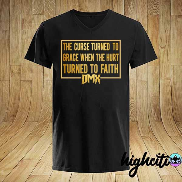 Awesome the curse turned to grace when the hurt turned to faith dmx shirt