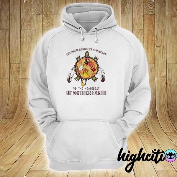 Awesome the drum connects our heart to the heartbeat of mother earth hoodie