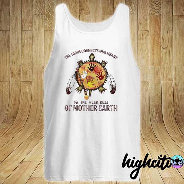 Awesome the drum connects our heart to the heartbeat of mother earth Tank-top