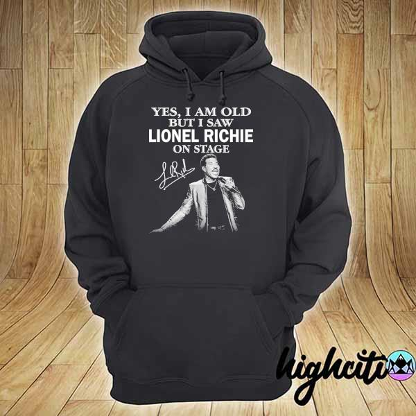 Awesome yes i am old but i saw lionel richie on stage signature hoodie