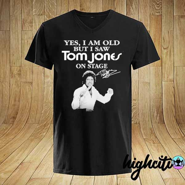 Awesome yes i am old but i saw tom jones on stage signature shirt