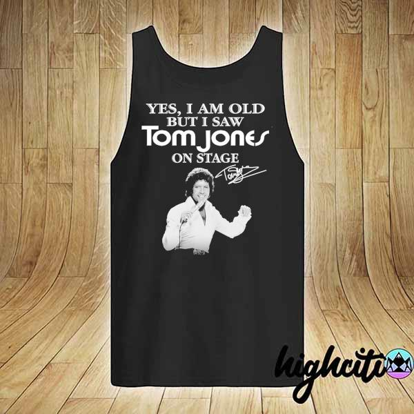 Awesome yes i am old but i saw tom jones on stage signature tank-top