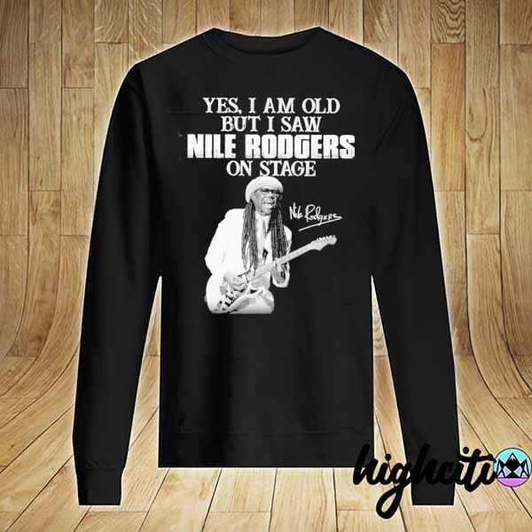 Awesome yes i am old i saw nile rodgers on stage signatures Sweater