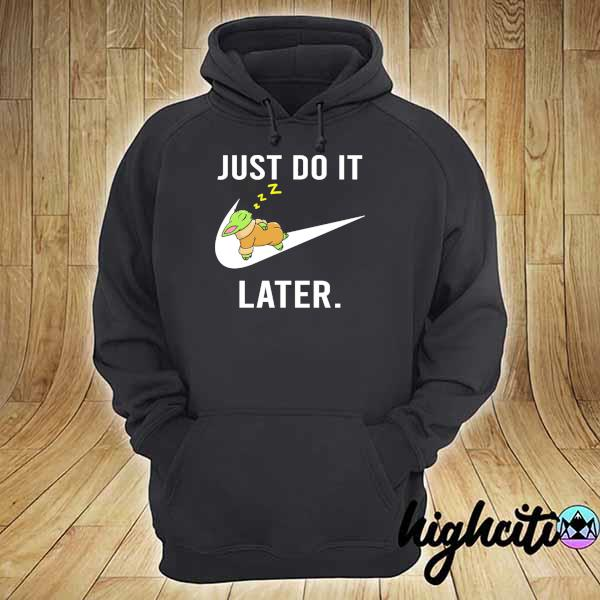 Baby Yoda Nike Just Do It Later Shirt hoodie