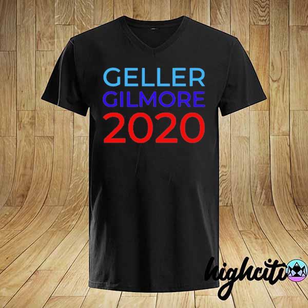 Geller Gilmore 2020 - Gilmore Girls Shirt