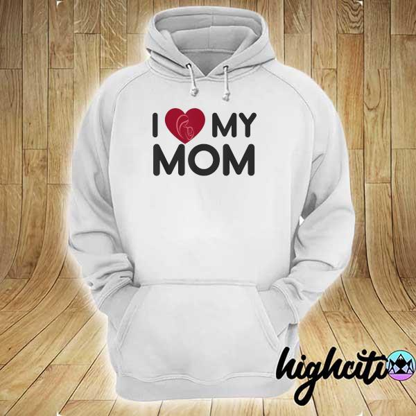I love my Mom Mothers Day Mama Shirt hoodie