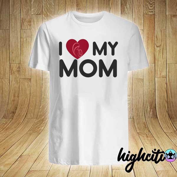 I love my Mom Mothers Day Mama Shirt