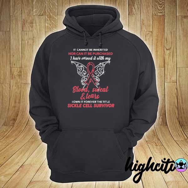 It cannot be inherited nor can it be purchased I have earned it with my blood sweat and tears s hoodie