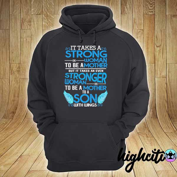 It takes a strong woman to be a mother but it takes an even stronger woman to be a mother to a son with wings s hoodie