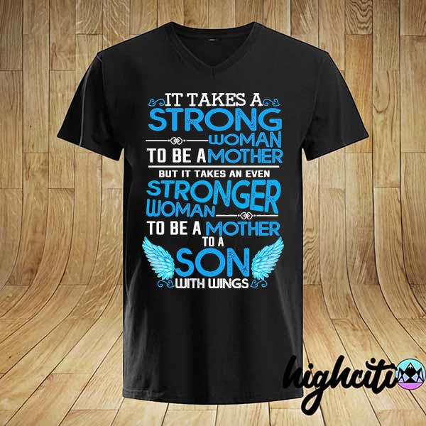 It takes a strong woman to be a mother but it takes an even stronger woman to be a mother to a son with wings shirt