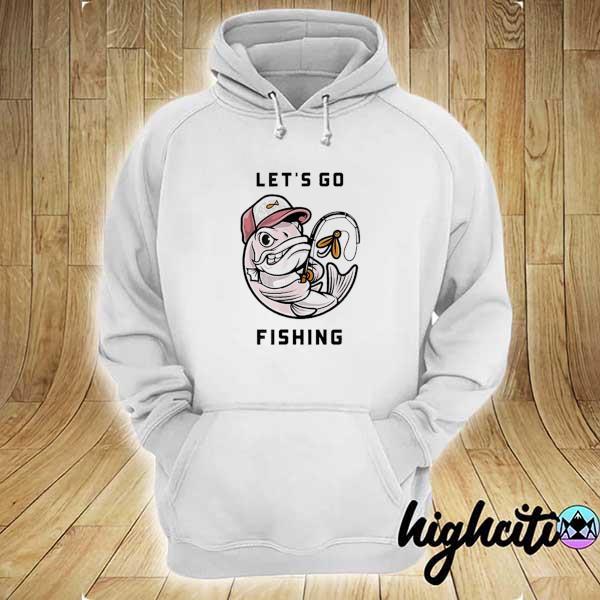 Let's go fishing hoodie