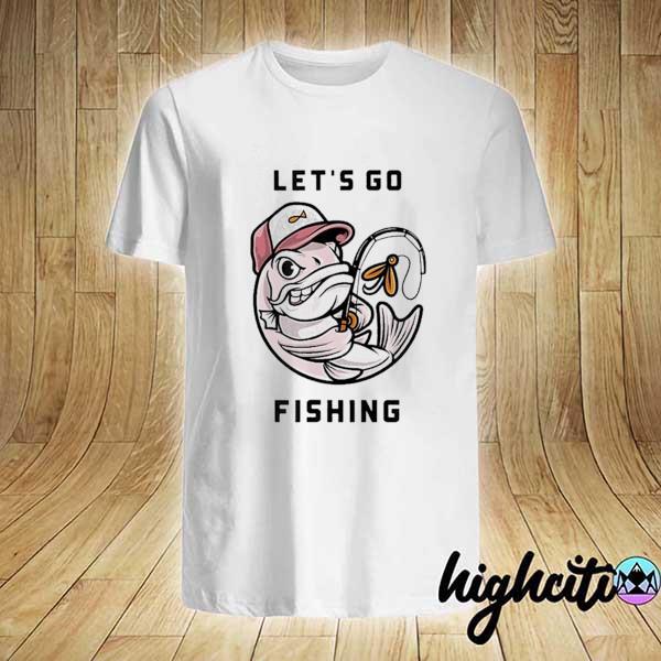 Let's go fishing shirt