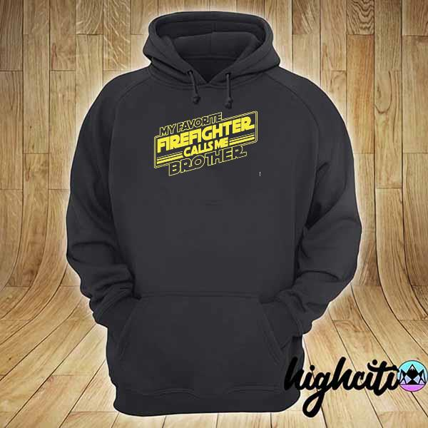 My favorite firefighter calls me brother s hoodie
