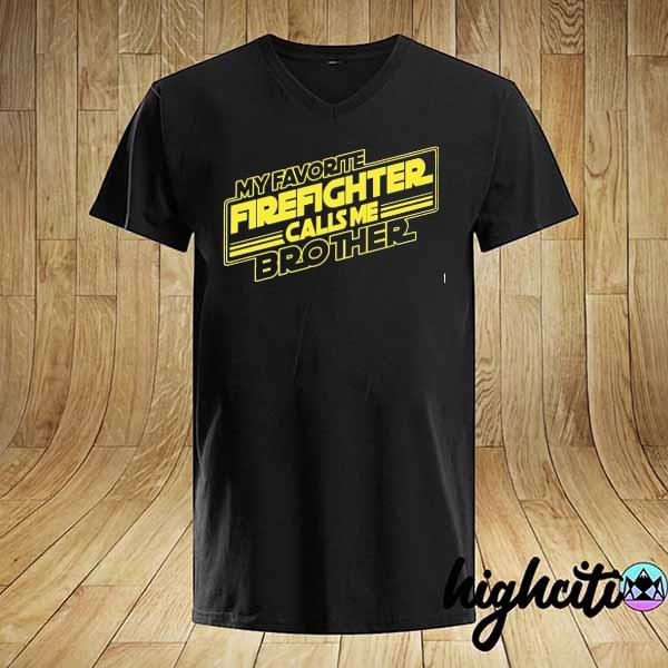 My favorite firefighter calls me brother shirt