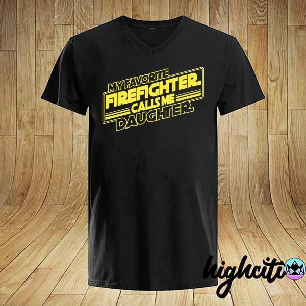 My Favorite Firefighter Calls Me Daughter shirt