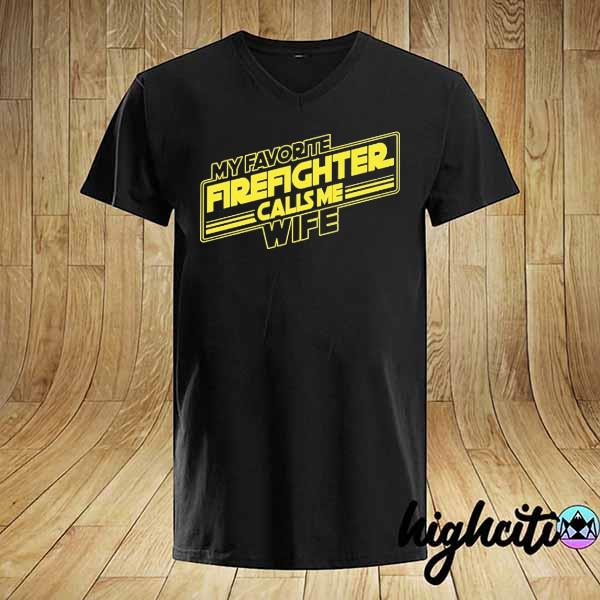 My Favorite Firefighter Calls Me Wife shirt