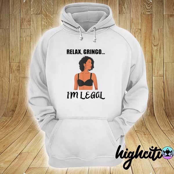 Relaxi Gringo I'm Legal Shirt hoodie