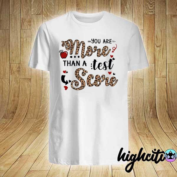 Teacher testing - You are more than a test score Shirt