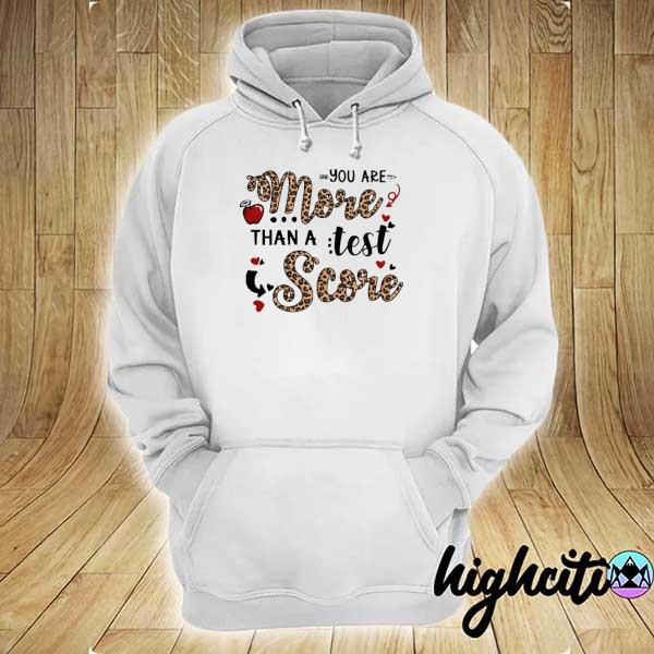 Teacher testing - You are more than a test score Shirt hoodie
