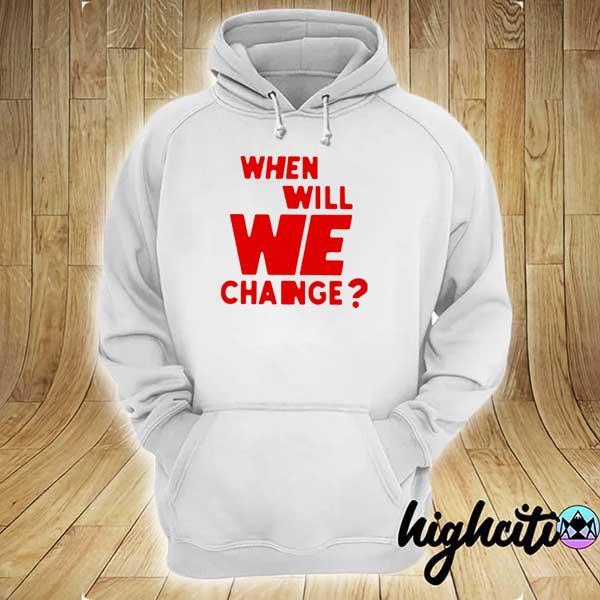 We will we change hoodie