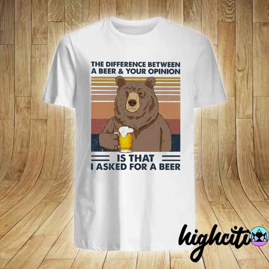 Bear The Difference Between A Beer And Your Opinion Is That I Asked For A Beer Vintage Shirt