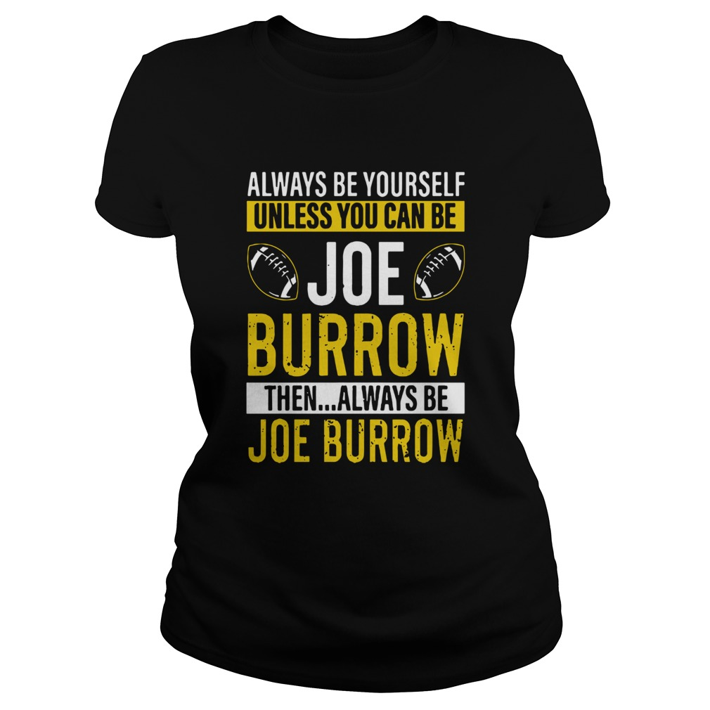 Always Be Yourself Unless You Can Be Joe Burrow  Classic Ladies
