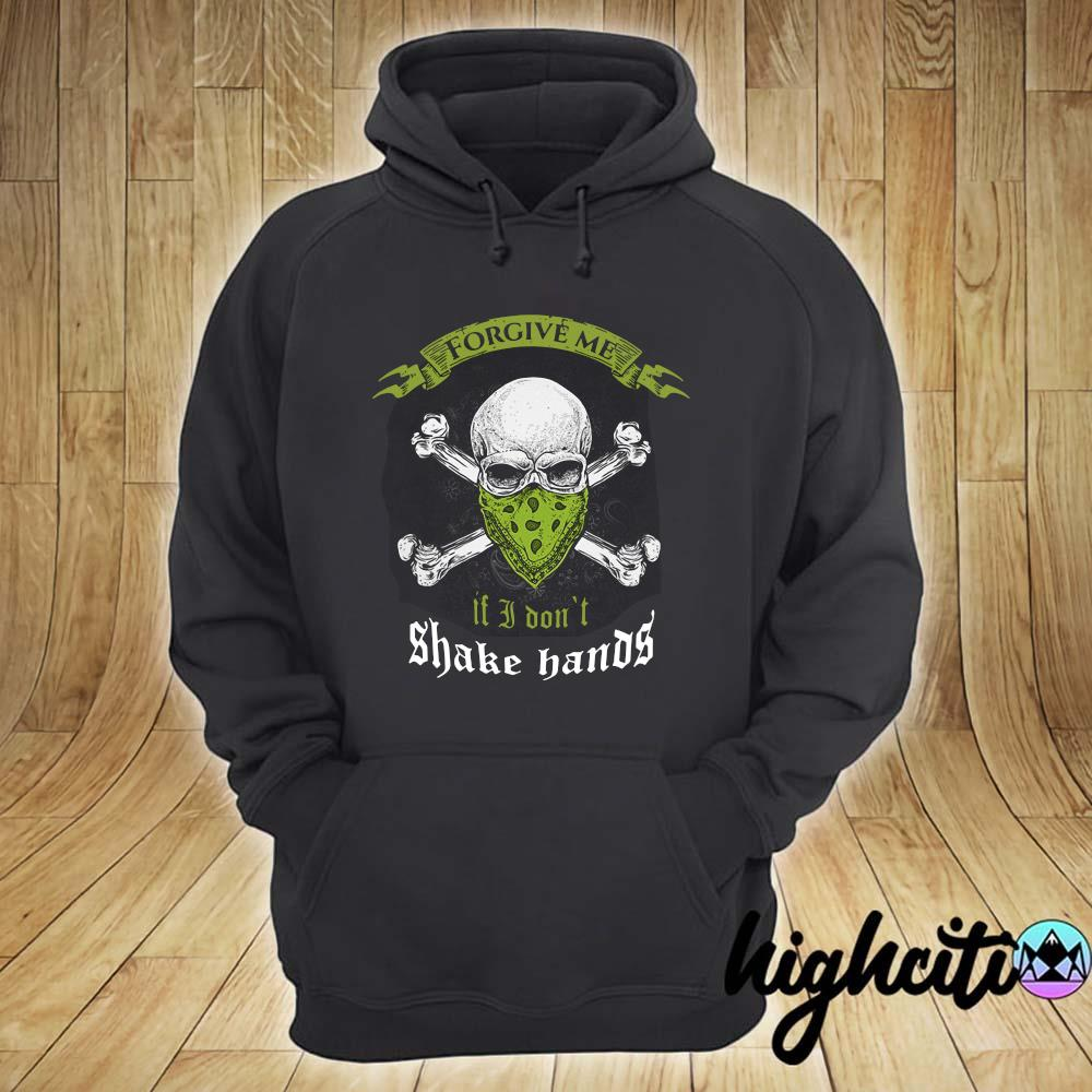 Forgive Me If I Don/'t Shake Hands Shirt T-Shirt Hoodie Tank Top Long Sleeve Short Sleeve Sweatshirt