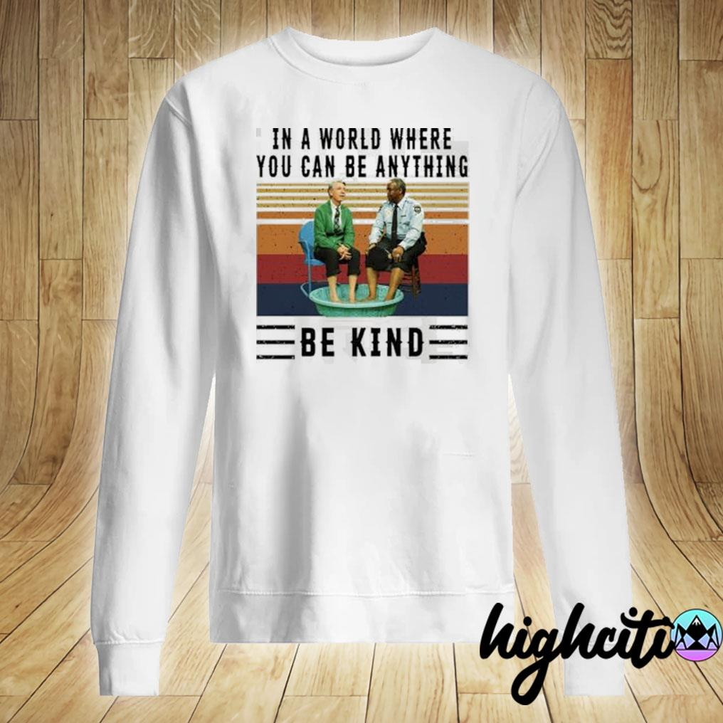 In A World Where You Can Be Anything Be Kind Kiddie Pool And Mr Rogers Shirt Hoodie Sweatshirt And Long Sleeve