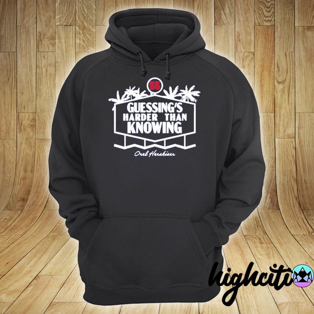 Orel Hershiser T-Shirt – Guessing's Harder Than Knowing hoodie