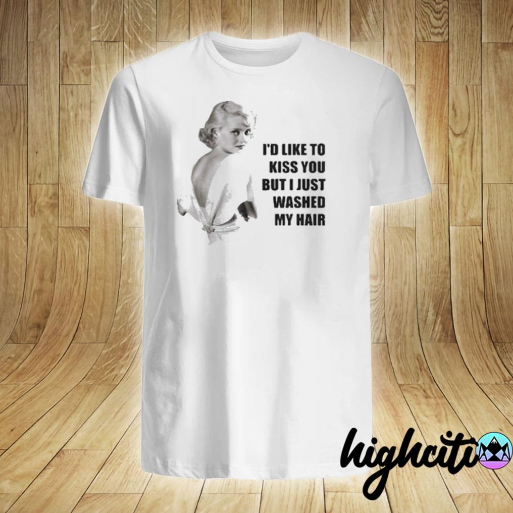 Bette Davis I'd Like To Kiss You But I Just Washed My Hair T-shirt