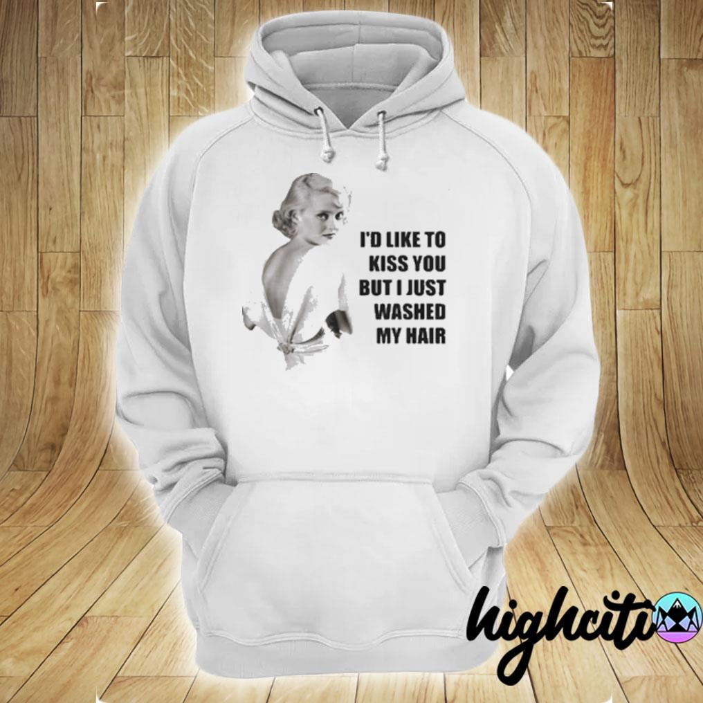 Bette Davis I'd Like To Kiss You But I Just Washed My Hair T-s hoodie